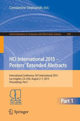 HCI International 2015 - Posters' Extended Abstracts: International Conference, HCI International 2015, Los Angeles, CA, USA, August 2-7, 2015. Proceedings, Part I - Communications in Computer and Information Science 528 (Paperback)