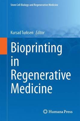 Bioprinting in Regenerative Medicine - Stem Cell Biology and Regenerative Medicine (Hardback)