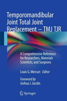 Temporomandibular Joint Total Joint Replacement - TMJ TJR: A Comprehensive Reference for Researchers, Materials Scientists, and Surgeons (Hardback)
