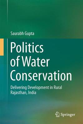 Politics of Water Conservation: Delivering Development in Rural Rajasthan, India (Hardback)