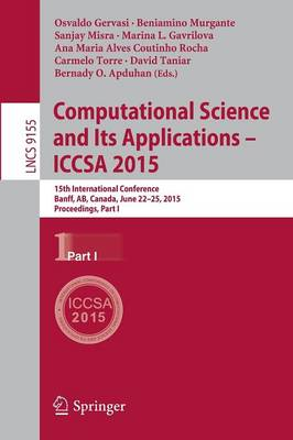 Computational Science and Its Applications -- ICCSA 2015: 15th International Conference, Banff, AB, Canada, June 22-25, 2015, Proceedings, Part I - Theoretical Computer Science and General Issues 9155 (Paperback)