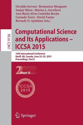 Computational Science and Its Applications -- ICCSA 2015: 15th International Conference, Banff, AB, Canada, June 22-25, 2015, Proceedings, Part II - Lecture Notes in Computer Science 9156 (Paperback)