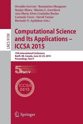 Computational Science and Its Applications -- ICCSA 2015: 15th International Conference, Banff, AB, Canada, June 22-25, 2015, Proceedings, Part V - Theoretical Computer Science and General Issues 9159 (Paperback)