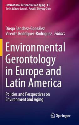 Environmental Gerontology in Europe and Latin America: Policies and Perspectives on Environment and Aging - International Perspectives on Aging 13 (Hardback)