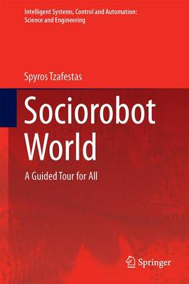 Sociorobot World: A Guided Tour for All - Intelligent Systems, Control and Automation: Science and Engineering 80 (Hardback)