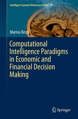 Computational Intelligence Paradigms in Economic and Financial Decision Making - Intelligent Systems Reference Library 99 (Hardback)