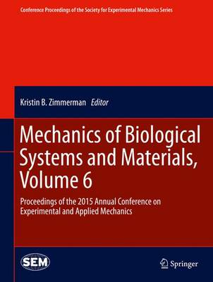 Mechanics of Biological Systems and Materials, Volume 6: Proceedings of the 2015 Annual Conference on Experimental and Applied Mechanics - Conference Proceedings of the Society for Experimental Mechanics Series (Hardback)