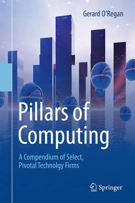 Pillars of Computing: A Compendium of Select, Pivotal Technology Firms (Hardback)