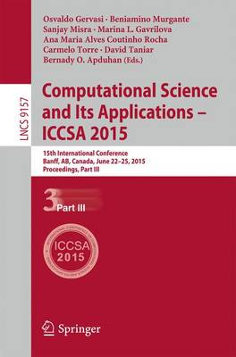 Computational Science and Its Applications -- ICCSA 2015: 15th International Conference, Banff, AB, Canada, June 22-25, 2015, Proceedings, Part III - Theoretical Computer Science and General Issues 9157 (Paperback)