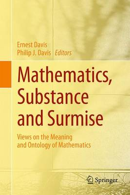Mathematics, Substance and Surmise: Views on the Meaning and Ontology of Mathematics (Hardback)