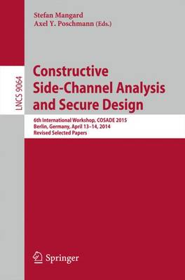 Constructive Side-Channel Analysis and Secure Design: 6th International Workshop, COSADE 2015, Berlin, Germany, April 13-14, 2015. Revised Selected Papers - Security and Cryptology 9064 (Paperback)