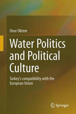 Water Politics and Political Culture: Turkey's compatibility with the European Union (Hardback)