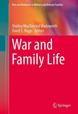 War and Family Life - Risk and Resilience in Military and Veteran Families (Hardback)