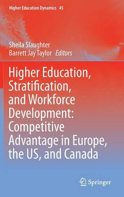 Higher Education, Stratification, and Workforce Development: Competitive Advantage in Europe, the US, and Canada - Higher Education Dynamics 45 (Hardback)