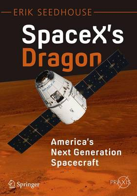 SpaceX's Dragon: America's Next Generation Spacecraft - Space Exploration (Paperback)