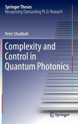 Complexity and Control in Quantum Photonics - Springer Theses (Hardback)