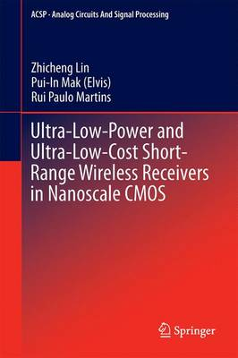 Ultra-Low-Power and Ultra-Low-Cost Short-Range Wireless Receivers in Nanoscale CMOS - Analog Circuits and Signal Processing (Hardback)