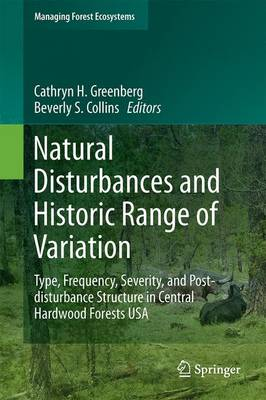 Natural Disturbances and Historic Range of Variation: Type, Frequency, Severity, and Post-disturbance Structure in Central Hardwood Forests USA - Managing Forest Ecosystems 32 (Hardback)