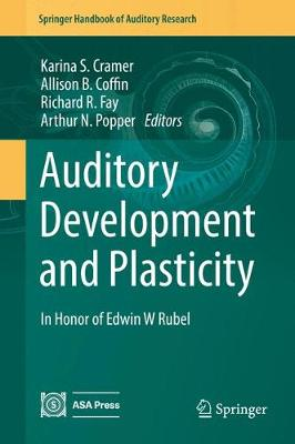 Auditory Development and Plasticity: In Honor of Edwin W Rubel - Springer Handbook of Auditory Research 64 (Hardback)