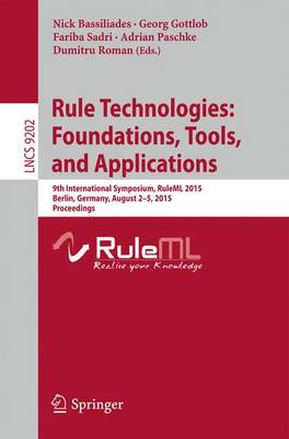 Rule Technologies: Foundations, Tools, and Applications: 9th International Symposium, RuleML 2015, Berlin, Germany, August 2-5, 2015, Proceedings - Lecture Notes in Computer Science 9202 (Paperback)