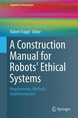 A Construction Manual for Robots' Ethical Systems: Requirements, Methods, Implementations - Cognitive Technologies (Hardback)