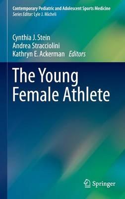 The Young Female Athlete - Contemporary Pediatric and Adolescent Sports Medicine (Hardback)