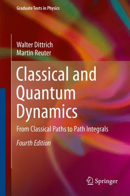 Classical and Quantum Dynamics: From Classical Paths to Path Integrals - Graduate Texts in Physics (Hardback)