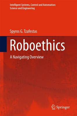 Roboethics: A Navigating Overview - Intelligent Systems, Control and Automation: Science and Engineering 79 (Hardback)