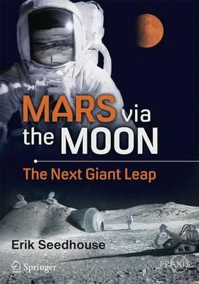 Mars via the Moon: The Next Giant Leap - Space Exploration (Paperback)