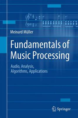 Fundamentals of Music Processing: Audio, Analysis, Algorithms, Applications (Hardback)