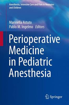 Perioperative Medicine in Pediatric Anesthesia - Anesthesia, Intensive Care and Pain in Neonates and Children (Paperback)