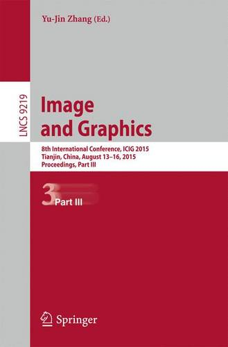 Image and Graphics: 8th International Conference, ICIG 2015, Tianjin, China, August 13-16, 2015, Proceedings, Part III - Image Processing, Computer Vision, Pattern Recognition, and Graphics 9219 (Paperback)