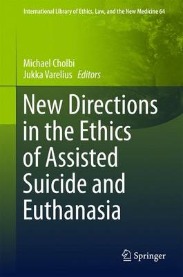 New Directions in the Ethics of Assisted Suicide and Euthanasia - International Library of Ethics, Law, and the New Medicine 64 (Hardback)