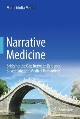 Narrative Medicine: Bridging the Gap between Evidence-Based Care and Medical Humanities (Hardback)