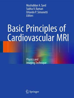 Basic Principles of Cardiovascular MRI: Physics and Imaging Techniques (Hardback)