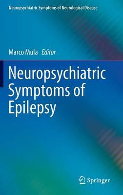 Neuropsychiatric Symptoms of Epilepsy - Neuropsychiatric Symptoms of Neurological Disease (Hardback)
