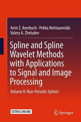 Spline and Spline Wavelet Methods with Applications to Signal and Image Processing: Volume II: Non-Periodic Splines (Hardback)