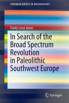 In Search of the Broad Spectrum Revolution in Paleolithic Southwest Europe - SpringerBriefs in Archaeology (Paperback)