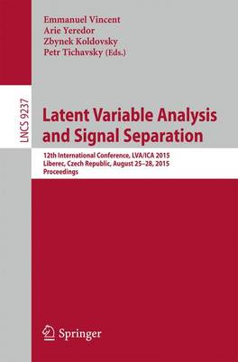 Latent Variable Analysis and Signal Separation: 12th International Conference, LVA/ICA 2015, Liberec, Czech Republic, August 25-28, 2015, Proceedings - Theoretical Computer Science and General Issues 9237 (Paperback)