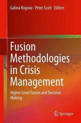 Fusion Methodologies in Crisis Management: Higher Level Fusion and Decision Making (Hardback)