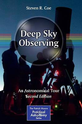 Deep Sky Observing: An Astronomical Tour - The Patrick Moore Practical Astronomy Series (Paperback)