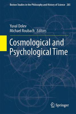 Cosmological and Psychological Time - Boston Studies in the Philosophy and History of Science 285 (Hardback)