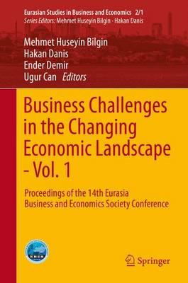 Business Challenges in the Changing Economic Landscape - Vol. 1: Proceedings of the 14th Eurasia Business and Economics Society Conference - Eurasian Studies in Business and Economics 2/1 (Hardback)