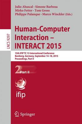 Human-Computer Interaction - INTERACT 2015: 15th IFIP TC 13 International Conference, Bamberg, Germany, September 14-18, 2015, Proceedings, Part II - Information Systems and Applications, incl. Internet/Web, and HCI 9297 (Paperback)