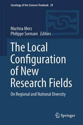 The Local Configuration of New Research Fields: On Regional and National Diversity - Sociology of the Sciences Yearbook 29 (Hardback)