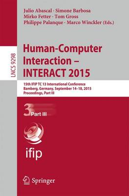 Human-Computer Interaction - INTERACT 2015: 15th IFIP TC 13 International Conference, Bamberg, Germany, September 14-18, 2015, Proceedings, Part III - Lecture Notes in Computer Science 9298 (Paperback)