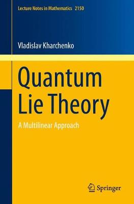 Quantum Lie Theory: A Multilinear Approach - Lecture Notes in Mathematics 2150 (Paperback)