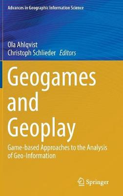 Geogames and Geoplay: Game-based Approaches to the Analysis of Geo-Information - Advances in Geographic Information Science (Hardback)