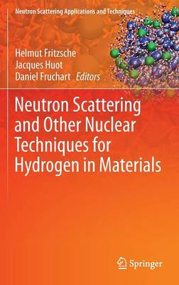 Neutron Scattering and Other Nuclear Techniques for Hydrogen in Materials - Neutron Scattering Applications and Techniques (Hardback)
