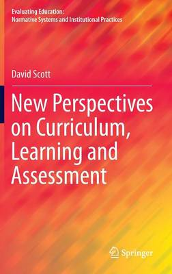 New Perspectives on Curriculum, Learning and Assessment - Evaluating Education: Normative Systems and Institutional Practices (Hardback)